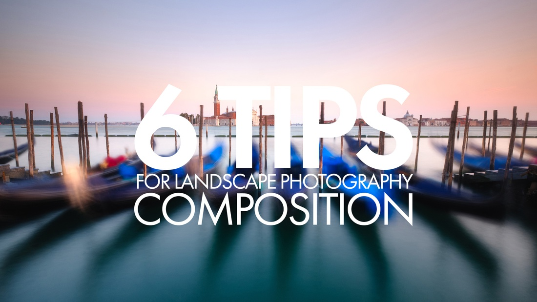 6 TIPS FOR LANDSCAPE PHOTOGRAPHY COMPOSITION - VIDEO